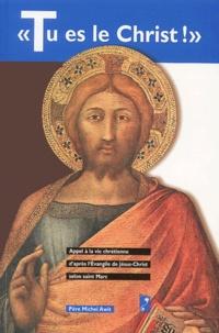 Michel Awit - Tu es le Christ ! - Appel à la vie chrétienne selon l'Evangile de saint Marc.