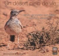 Michel Aymerich et Michel Tarrier - Un désert plein de vie - Carnets de voyages naturalistes au Maroc saharien.