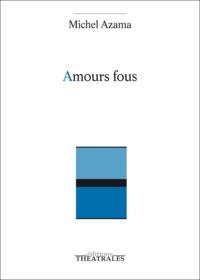 Michel Azama - Amours fous.