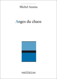 Michel Azama - Anges du chaos.