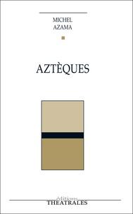 Michel Azama - Aztèques.
