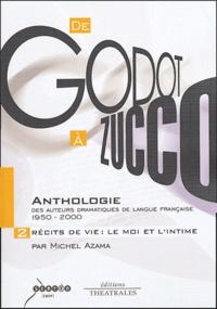 Michel Azama - De Godot à Zucco : Anthologie des auteurs dramatiques de langue française (1950-2000) - Volume 2, Récits de vie : Le moi et l'intime.
