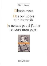 Michel Azama - Dissonances, Des orchidées sur les terrils, Je ne sais pas si j'aime encore mon pays.