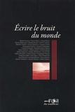 Michel Azama et Pierre Banos - Ecrire le bruit du monde - Actes du colloque des Ecrivains associés du théâtre (eat), Paris, 7 et 8 avril 2014.