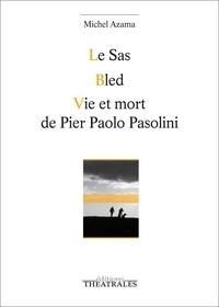 Michel Azama - Le SAS ; Bled ; Vie et mort de Pier Paolo Pasolini.