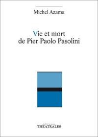Michel Azama - Vie et Mort de Pier Paolo Pasolini.
