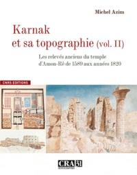 Michel Azim - Karnak et sa topographie - Volume 2, Les relevés anciens du temple d'Amon-Rê de 1589 aux années 1820.