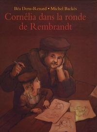 Michel Backès et Béatrice Deru-Renard - Cornélia dans la ronde de Rembrandt.