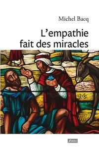 Michel Bacq - L'empathie fait des miracles - Témoignages et exercices.