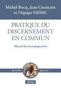 Michel Bacq et Jean Charlier - Pratique du discernement en commun - Manuel des accompagnateurs.