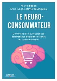 Michel Badoc et Anne-Sophie Bayle-Tourtoulou - Le neuro-consommateur - Comment les neurosciences éclairent les décisions d'achat du consommateur.