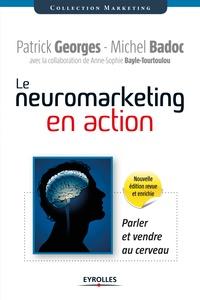 Michel Badoc et Patrick Georges - Le neuromarketing en action - Parler et vendre au cerveau.