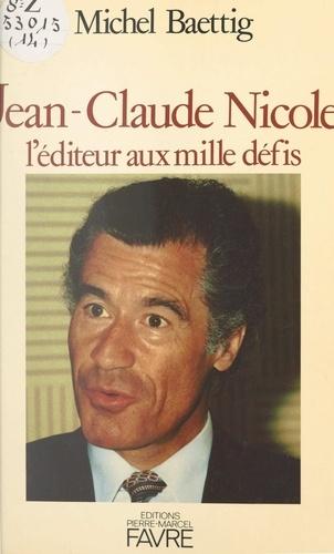 Jean-Claude Nicole. L'éditeur aux mille défis