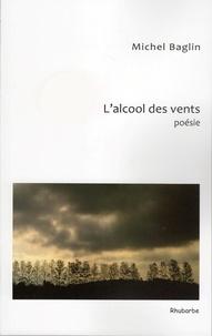Michel Baglin - L'alcool des vents.