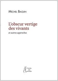 Michel Baglin - L'obscur vertige des vivants et autres approches.