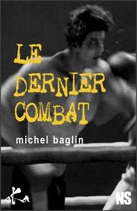 Michel Baglin - Le dernier combat.