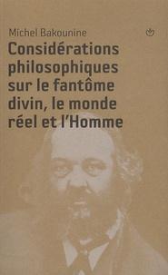 Michel Bakounine - Considérations philosophiques sur le fantôme divin, le monde réel et l'Homme.