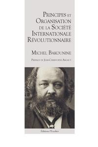 Michel Bakounine - Principes et organisation de la Société internationale révolutionnaire - catéchisme révolutionnaire ; Organisation de la Société internationale révolutionnaire.