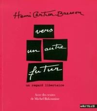 Michel Bakounine et Henri Cartier-Bresson - Vers un autre futur - Un regard libertaire.