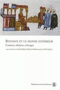 Michel Balard et Elisabeth Malamut - Byzance et le monde extérieur - Contacts, relations, echanges.