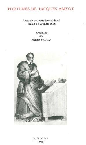 Michel Balard et  Colloque - Fortunes de Jacques Amyot - Actes du colloque international (Melun 18-20 avril 1985).
