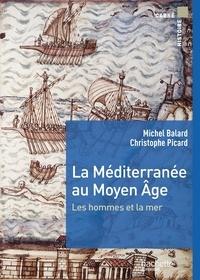 Michel Balard et Christophe Picard - La Méditerranée au Moyen Age - Les hommes et la mer.