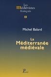 Michel Balard - La Méditerranée médiévale - Espaces, itinéraires, comptoirs.