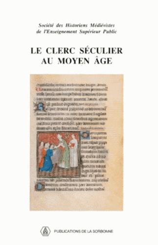 LE CLERC SECULIER AU MOYEN AGE. 22éme congrès de la Société des historiens médiévistes de l'Ensignement supérieur public, 1991