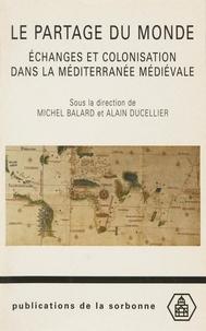 Michel Balard et  Collectif - Le partage du monde - Echanges et colonisation dans la Méditerranée médiévale.