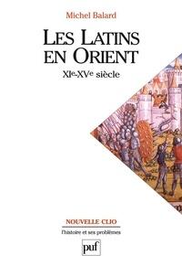 Michel Balard - Les Latins en Orient (XIe-XVe siècle).