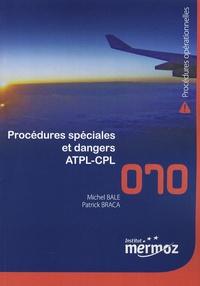 Michel Bale et Patrick Braca - Procédures spéciales et dangers ATPL-CPL.