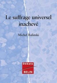 Le suffrage universel inachevé - Michel Balinski  