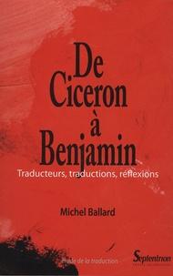 Michel Ballard - De Cicéron à Benjamin - Traducteurs, traductions, réflexions.