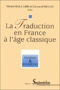 Michel Ballard - La traduction en France à l'âge classique.