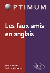 Michel Ballard et Corinne Wecksteen - Les faux amis en anglais.