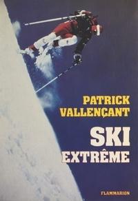 Michel Ballerini et Patrick Vallençant - Ski extrême - Ma plénitude.