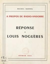 Michel Bannel - À propos de Radio-Andorre : réponse à Louis Noguères.