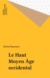 Michel Banniard - Le haut Moyen âge occidental.