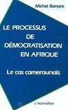 Michel Banock - Le processus de démocratisation en Afrique - Le cas camerounais.