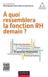 Michel Barabel et Olivier Meier - A quoi ressemblera la fonction RH demain ?.