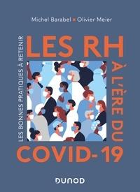 Michel Barabel et Olivier Meier - Les RH à l'ère du Covid-19 - Les bonnes pratiques à retenir.