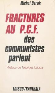 Michel Barak et Georges Labica - Fractures au P.C.F. - Des Communistes parlent.