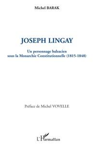 Michel Barak - Joseph Lingay - Un personnage balzacien sous la Monarchie Constitutionnelle (1815-1848).