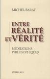 Michel Barat - Entre réalité et vérité - Méditations philosophiques.