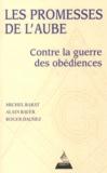Michel Barat et Alain Bauer - Les promesses de l'aube - Contre la guerre des obédiences, pour la franc-maçonnerie de la fraternité.