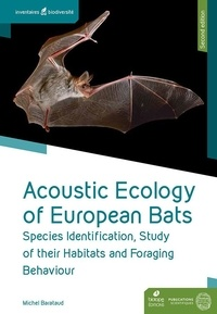 Michel Barataud - Acoustic Ecology of European Bats - Species Identification, Study of their Habitats and Foraging Behaviour. Second edition..