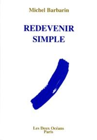 Michel Barbarin - Redevenir simple.