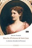 Michel Barbier - Blanche d'Estienne de Saint-Jean - Le dernier chevalier de Provence.
