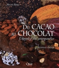 Michel Barel - Du cacao au chocolat - L'épopée d'une gourmandise.