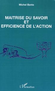 Michel Barès - Maîtrise du savoir et efficience de l'action.